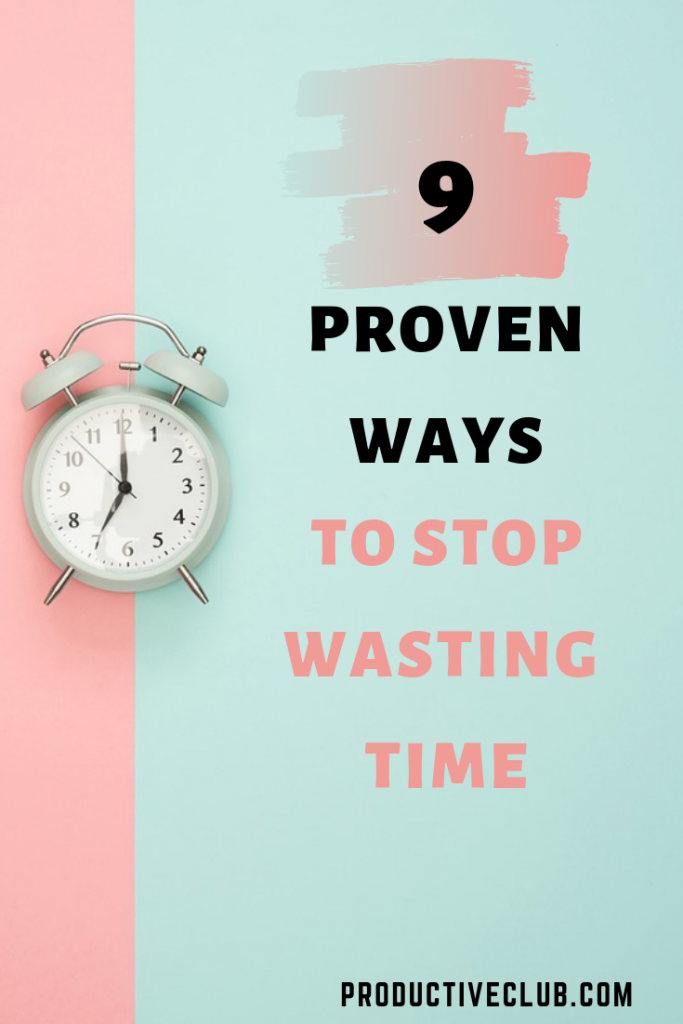9 tips to stop wasting time