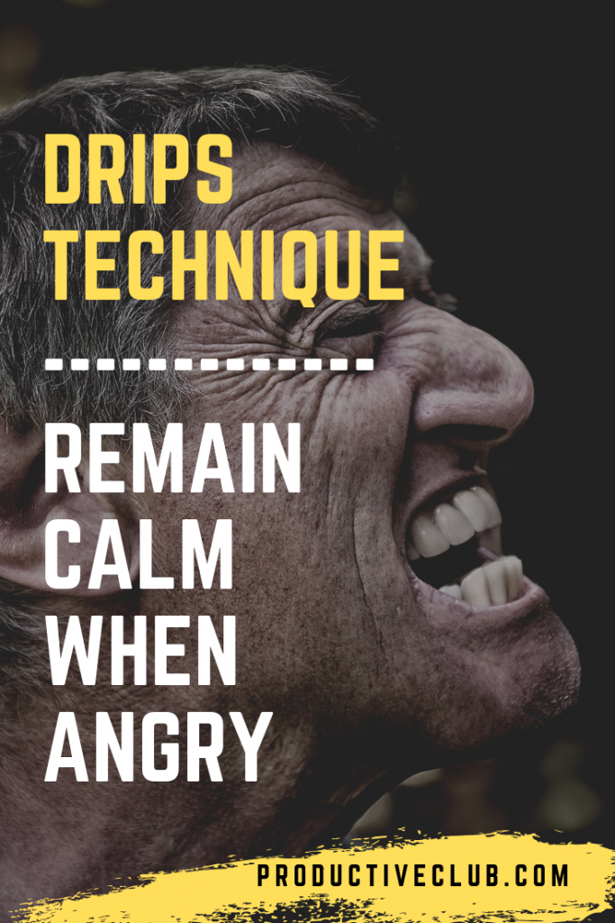 Remain calm when angry - Drips technique