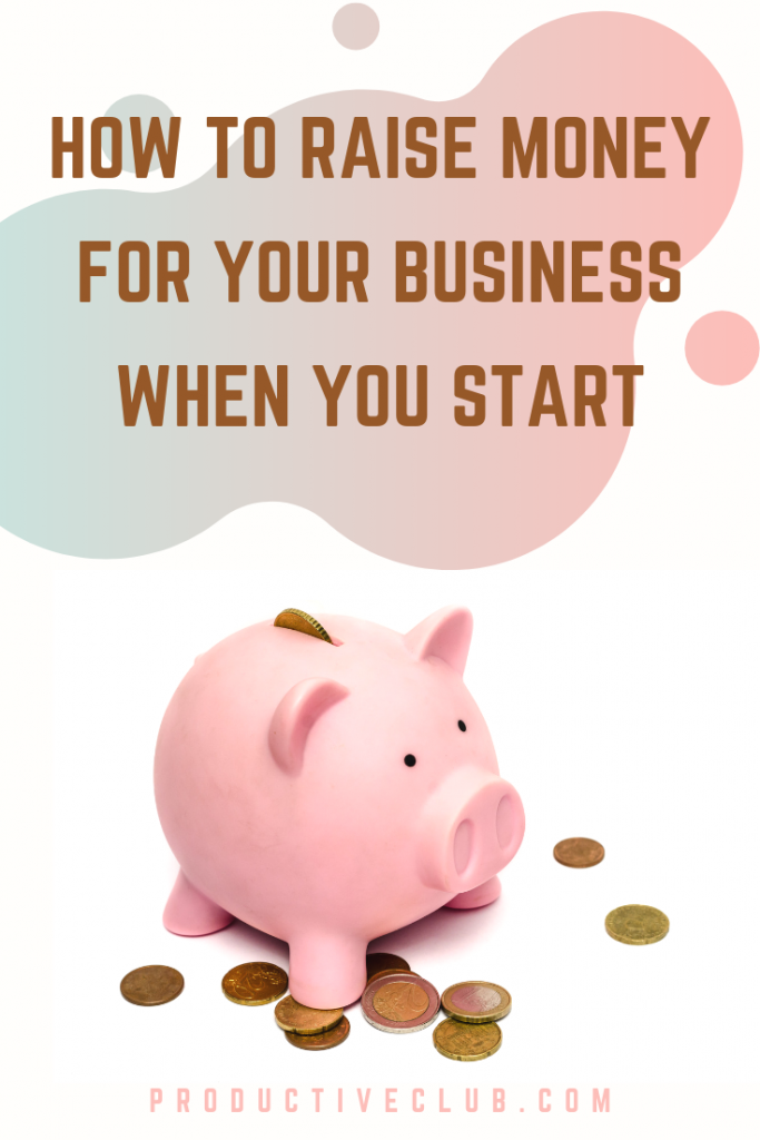 How to raise money for your business when you start