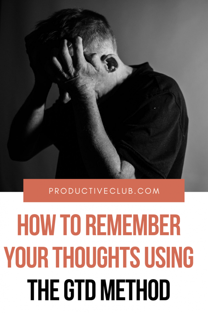 How to remember your thoughts using the GTD method