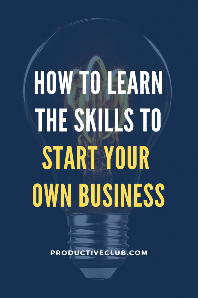 Learn skills on how to start your own business