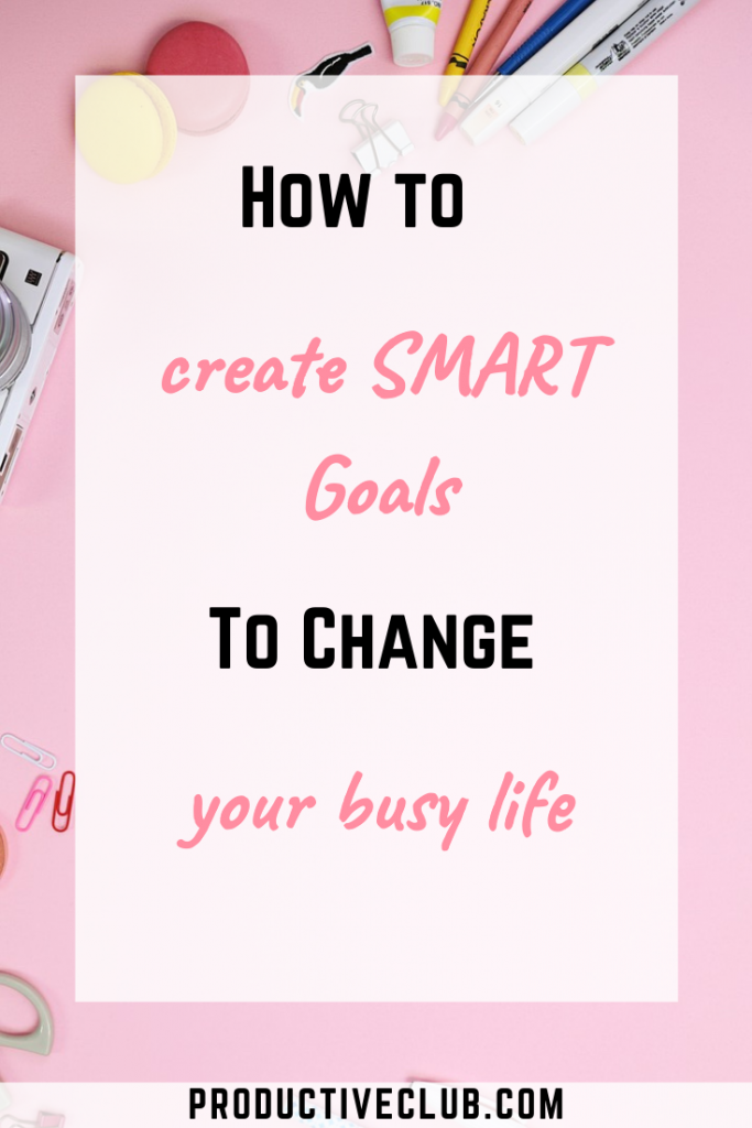 How to create smart goals to change your busy life