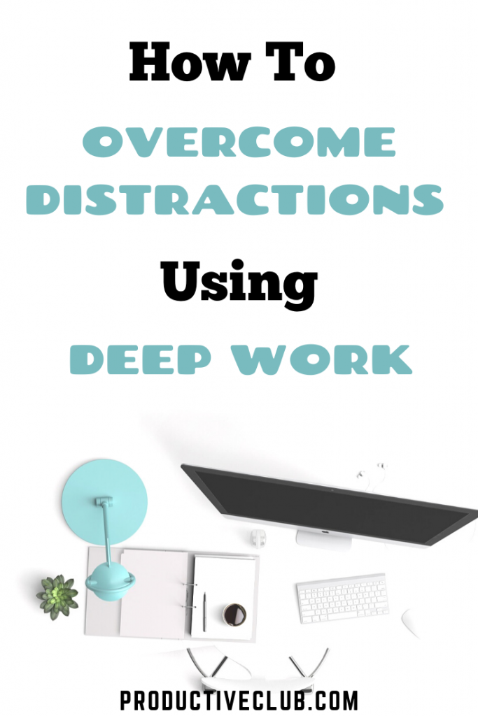 How to overcome distractions using deep work