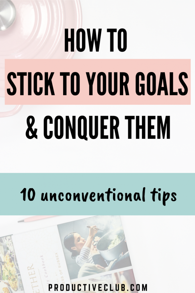 How to stick to your goals - Goal tips